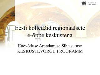 Eesti kolledžid regionaalsete  e-õppe keskustena