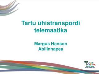 Tartu ühistranspordi telemaatika Margus Hanson Abilinnapea
