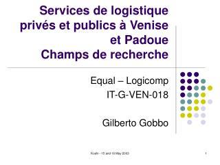 Services de logistique priv�s et publics � Venise et Padoue Champs de recherche