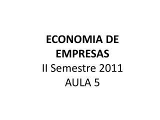 ECONOMIA DE EMPRESAS II Semestre 2011 AULA  5