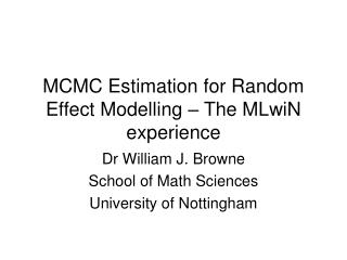 MCMC Estimation for Random Effect Modelling   The MLwiN experience