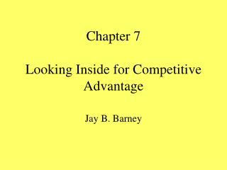 Chapter 7 Looking Inside for Competitive Advantage