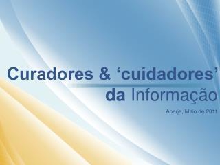Curadores & 'cuidadores' da  Informação Aberje, Maio de 2011