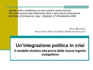 Un'integrazione politica in crisi Il modello elvetico alla prova delle nuove logiche competitive
