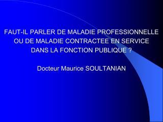 FAUT-IL PARLER DE MALADIE PROFESSIONNELLE  OU DE MALADIE CONTRACTEE EN SERVICE