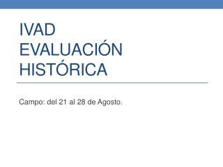 IVAD Evaluación Histórica