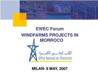 EWEC Forum WINDFARMS PROJECTS IN MORROCO MILAN- 9 MAY, 2007