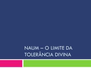 Naum  – o limite da tolerância Divina