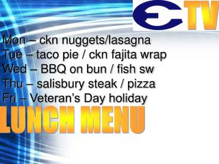 Mon � ckn nuggets/lasagna Tue � taco pie / ckn fajita wrap Wed � BBQ on bun / fish sw