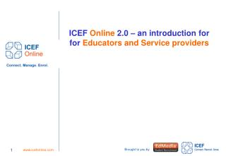 ICEF  Online  2.0 – an introduction for for  Educators and Service providers