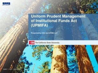 Uniform Prudent Management of Institutional Funds Act UPMIFA  Presented by CSU and KPMG LLP