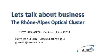 Lets  talk about business The Rh�ne-Alpes Optical Cluster