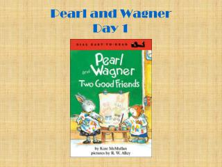 Pearl and Wagner Day 1