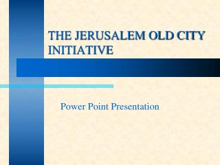 THE JERUSALEM OLD CITY INITIATIVE