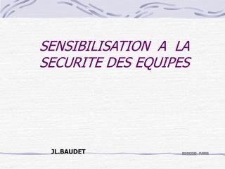 SENSIBILISATION  A  LA SECURITE DES EQUIPES