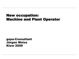 New occupation : Machine and Plant Operator gopa-Consultant Jürgen  Weiss Kiew 2009
