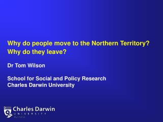 Why do people move to the Northern Territory? Why do they leave? Dr Tom Wilson