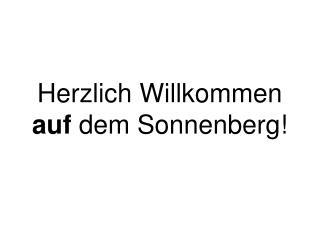 Herzlich Willkommen  auf  dem Sonnenberg!