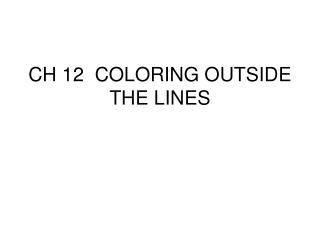 CH 12  COLORING OUTSIDE THE LINES