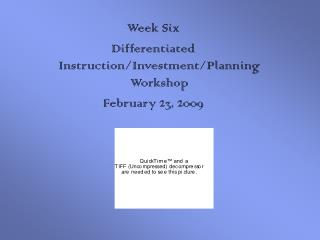 Week Six Differentiated Instruction/Investment/Planning Workshop February 23, 2009