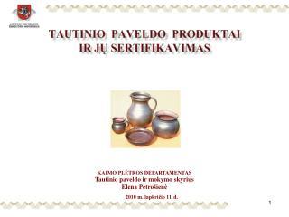TAUTINIO  PAVELDO  PRODUKTAI  IR JŲ SERTIFIKAVIMAS