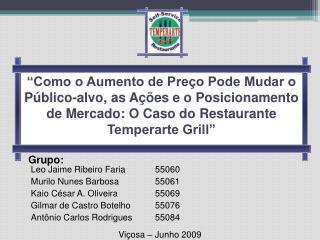 Leo Jaime Ribeiro Faria55060 Murilo Nunes Barbosa55061 Kaio César A. Oliveira55069