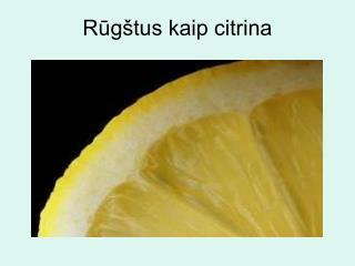 Rūgštus kaip citrina
