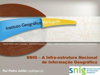 SNIG � A Infra-estrutura Nacional de Informa��o Geogr�fica