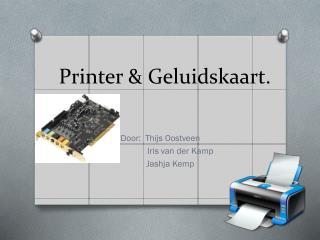 Printer & Geluidskaart.
