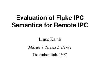 Evaluation of Fl m ke IPC Semantics for Remote IPC