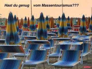 Hast du genug    vom Massentourismus???