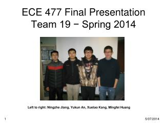 ECE 477 Final Presentation Team 19 − Spring 2014