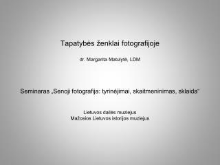 Tapatybės ženklai fotografijoje dr. Margarita Matulytė, LDM