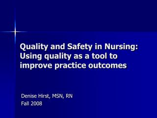 Quality and Safety in Nursing: Using quality as a tool to improve practice outcomes