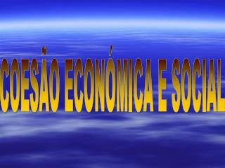 COESÃO ECONÓMICA E SOCIAL