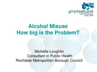 Alcohol Misuse How big is the Problem?