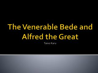 The Venerable Bede and Alfred the Great Taivo Karu