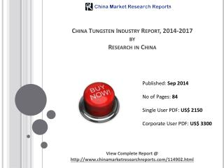 Manufacturing News: China Tungsten Industry Report 2014-2017