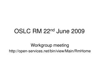 OSLC RM 22 nd  June 2009