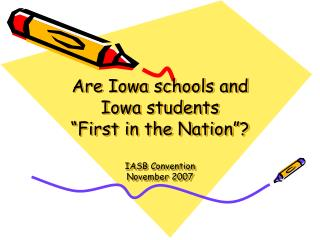 "Are Iowa schools and Iowa students  ""First in the Nation""? IASB Convention November 2007"