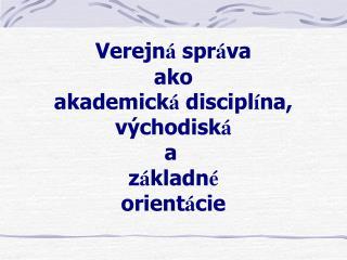 Verejn á  spr á va ako akademick á  discipl í na, východisk á a z á kladn é orient á cie