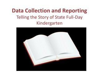 Data Collection and Reporting  Telling the Story of State Full-Day Kindergarten
