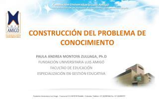 CONSTRUCCI�N DEL PROBLEMA DE CONOCIMIENTO