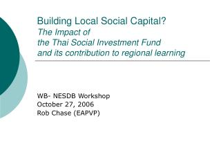 WB- NESDB Workshop October 27, 2006 Rob Chase (EAPVP)