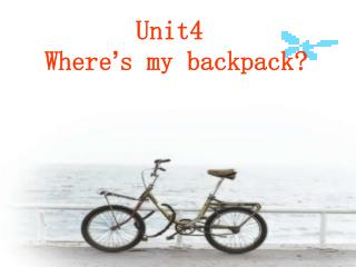 Unit4  Where ' s my backpack?