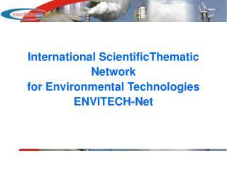 International ScientificThematic Network  for Environmental Technologies ENVITECH-Net