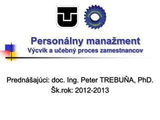 Personálny manažment Výcvik au č ebný proces zamestnancov
