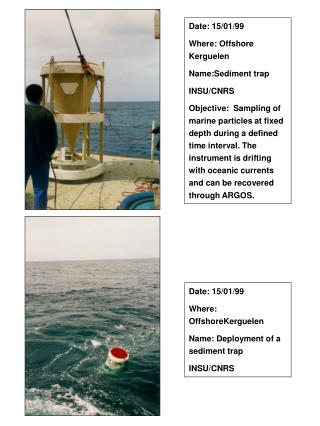 Date: 15/01/99 Where: Offshore Kerguelen Name:Sediment trap INSU/CNRS