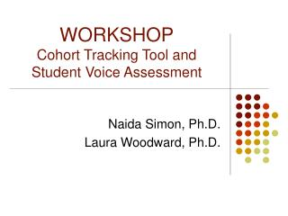 WORKSHOP Cohort Tracking Tool and Student Voice Assessment
