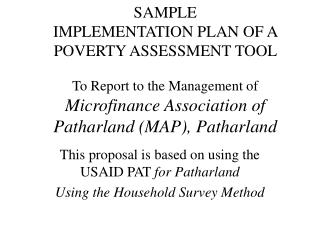 SAMPLE  IMPLEMENTATION PLAN OF A  POVERTY ASSESSMENT TOOL    To Report to the Management of Microfinance Association of
